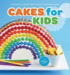 Cakes for Kids: 35 Colorful Recipes with Easy-to-Follow Tips & Techniques - Matthew Mead