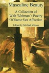 Masculine Beauty: A Collection of Walt Whitman's Poetry of Same-Sex Affection - Walt Whitman, Michael Wilson