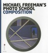 Michael Freeman's Photo School: Composition. by Michael Freeman with Daniela Bowker - Michael Freeman