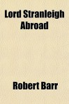 Lord Stranleigh Abroad - Robert Barr