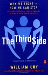 The Third Side: Why We Fight and How We Can Stop - William Ury