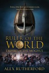 Ruler of the World - Alex Rutherford