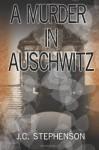 A Murder in Auschwitz - J.C. Stephenson