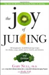 The Joy of Juicing, 3rd Edition: 150 imaginative, healthful juicing recipes for drinks, soups, salads, sauces, entrees, and desserts - Gary Null