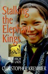 Stalking the Elephant Kings: In Search of Laos - Christopher Kremmer