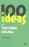 100 Ideas for Teaching Drama - Johnnie Young