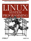 Linux System Programming: Talking Directly to the Kernel and C Library - Robert Love