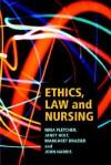 Ethics, Law and Nursing - Nina Fletcher, Janet Holt, Margaret Brazier, John Harris