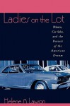 Ladies on the Lot: Women, Car Sales, and the Pursuit of the American Dream - Helene M. Lawson