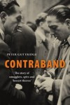 Contraband: The Story of Smugglers, Spivs and Honest Thieves - Peter Guttridge