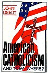 American Catholicism: And Now Where? - John Deedy