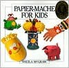 Papier-Mache for Kids - Sheila McGraw