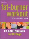 Fat-Burner Workout: Fit and Fabulous in 30 Days - Chrissie Gallagher-Mundy