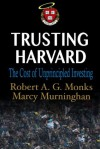 Trusting Harvard: The Cost of Unprincipled Investing - Robert A.G. Monks, Marcy Murninghan