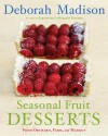 Seasonal Fruit Desserts: From Orchard, Farm, and Market - Deborah Madison