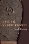 Twigs and Knucklebones - Sarah Lindsay