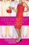 Odd Mom Out - Jane Porter