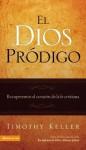 El Dios prodigo: Recovering the Heart of the Christian Faith (Spanish Edition) - Timothy Keller