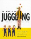 Pathways in Juggling: Learn how to juggle with balls, rings, clubs, devil sticks, diabolos and other objects - Robert Irving, Mike Edwards, Mike Martins