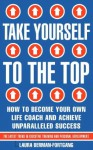 Take Yourself to the Top - Laura Berman Fortgang