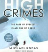 High Crimes: The Fate of Everest in an Age of Greed - Michael Kodas, Holter Graham