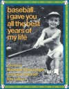 Baseball I Gave You All the Best Years of My Life - Richard Grossinger, Lisa Conrad