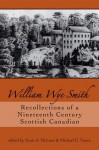 William Wye Smith: Recollections of a Nineteenth Century Scottish Canadian - Scott A. McLean