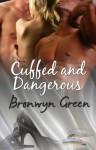 Cuffed and Dangerous - Bronwyn Green