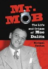 Mr. Mob: The Life and Crimes of Moe Dalitz - Michael Newton