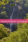 From Poverty to Power (Annotated with Biography about James Allen) - James Allen, Golgotha Press