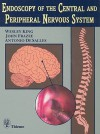 Endoscopy of the Central and Peripheral Nervous System - Wesley King, John Frazee, Antonio Desalles, John G. Frazee, Antonio A. F. DeSalles