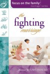 The Fighting Marriage - Focus on the Family