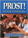 Prost!: The Story of German Beer - Horst D. Dornbusch