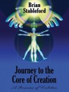 Journey to the Core of Creation: A Romance of Evolution - Brian Stableford