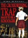 The Crossdressing Trap - Made to be a Schoolgirl - Jo Santana