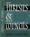 Great Heresies and Church Councils - Jean Guitton