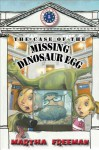 The Case of the Missing Dinosaur Egg - Martha Freeman, Glin Dibley
