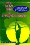 My Head Was a Sledgehammer: Six Plays - Richard Foreman, Marc Robinson