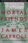 Mortal Friends: A Novel - James Carroll