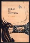 Bridge To Yesterday - Rachel Cosgrove Payes, E.L. Arch