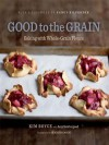 Good to the Grain: Baking with Whole-Grain Flours - Kimberly Boyce, Amy Scattergood, Nancy Silverton, Quentin Bacon