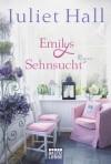 Emilys Sehnsucht - Juliet Hall, Barbara Röhl