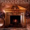 Period Details: A Sourcebook for House Restoration - Martin Miller, Judith H. Miller