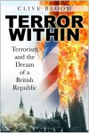 Terror Within: Terrorism and the Dream of a British Republic - Clive Bloom