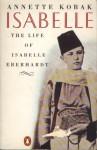 Isabelle: The life of Isabelle Eberhardt. - Annette Kobak