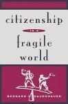 Citizenship in a Fragile World - Bernard P. Dauenhauer