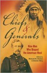 Chiefs and Generals: Nine Men Who Shaped the American West - Richard W. Etulain