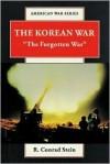 "The Korean War: ""The Forgotten War"" (American War Series) - R. Conrad Stein"