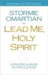 Lead Me, Holy Spirit Prayer and Study Guide: Longing to Hear the Voice of God - Stormie Omartian