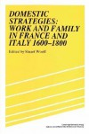 Domestic Strategies: Work and Family in France and Italy, 1600 1800 - Stuart J. Woolf